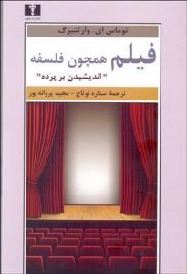 فیلم همچون فاسفه (اندیشیدن بر پرده) نویسنده توماس اي. وارتنبرگ مترجم ستاره نوتاج و مجید پروانه پور
